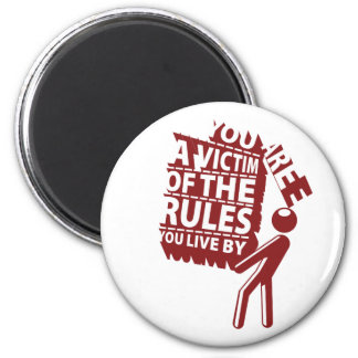 You are a Victim of the Rules You Live by Magnet