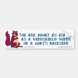 You are about as useful as a windshield wiper ... car bumper sticker
