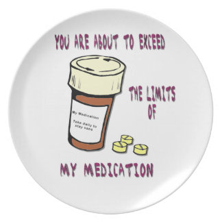 You are about to exceed limit of my medication melamine plate