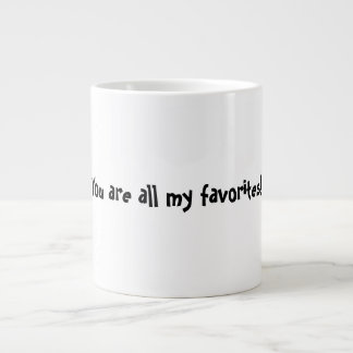 You are all my favorites! large coffee mug