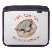 You Are All Otter Your Minds - Animal Pun Sleeve For iPads