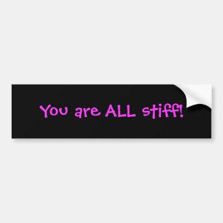 You are ALL stiff! Car Bumper Sticker