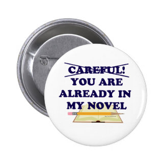 You are already in my novel! pinback button