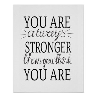 You are always stronger than you think you are poster
