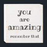 "You are Amazing - Sweet, Inspirational Quote Wooden Box Sign<br><div class=""desc"">NewParkLane - Inspirational Wood Sign Box, with a sweet quote 'You are amazing. Remember that', in fun, modern typography. Cute design for any girl who needs a little TLC! Easy to customize in Zazzle with your own text for a personalized design. All text style, colors, sizes can be modified to...</div>"