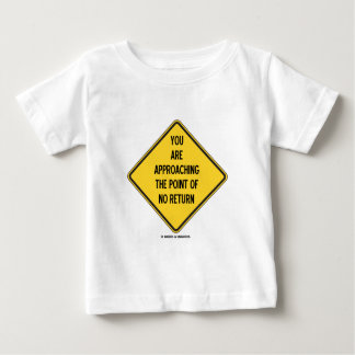 You Are Approaching The Point Of No Return Sign Baby T-Shirt
