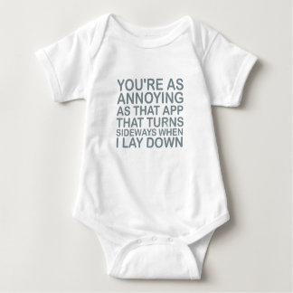 You are as annoying as that app that turns sideway baby bodysuit