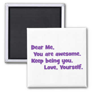 You are awesome; Keep being you 2 Inch Square Magnet