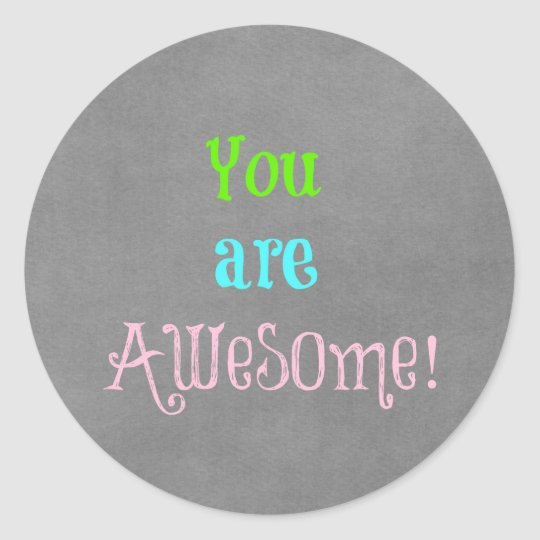 you_are_awesome_quote_affirmation_classic_round_sticker-ra0d915be47a34510a5e5912590f260f6_0ugmp_8byvr_540.jpg