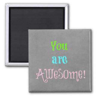 You are Awesome Quote Affirmation Refrigerator Magnet