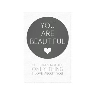 You Are Beautiful But That's Not The Only Thing I Canvas Print