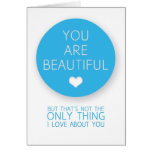 You Are Beautiful But That's Not The Only Thing I  Greeting Cards