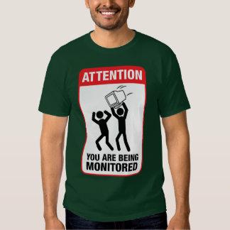 You Are Being Monitored - Office Humor Shirt