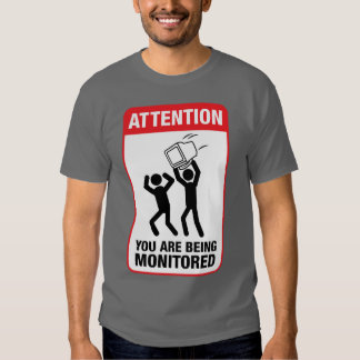 You Are Being Monitored - Office Humor T Shirt