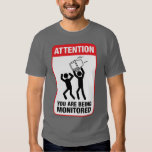 You Are Being Monitored - Office Humor T-shirts
