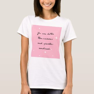 You Are Better Than Unicorns And Sparkles T-Shirt