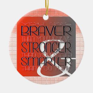 You are Braver Believe Stronger Seem Smarter Think Ceramic Ornament