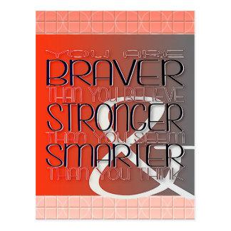 You are Braver Believe Stronger Seem Smarter Think Postcard
