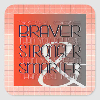 You are Braver Believe Stronger Seem Smarter Think Square Sticker