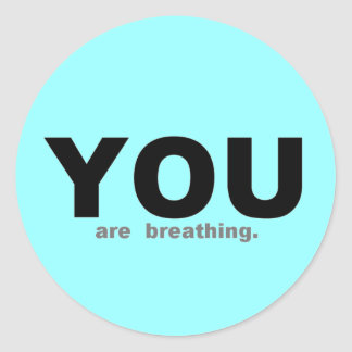 YOU are Breathing Classic Round Sticker