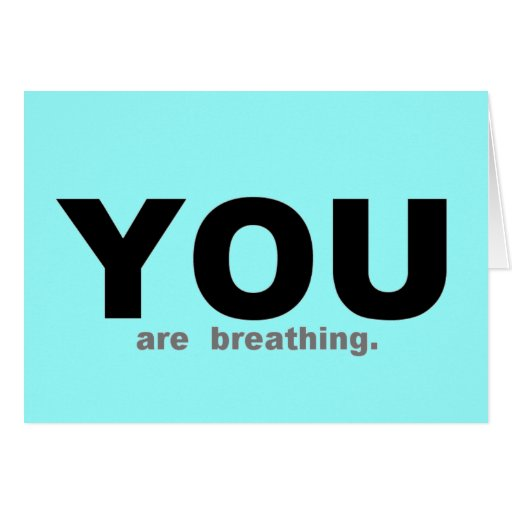 YOU are Breathing Greeting Card
