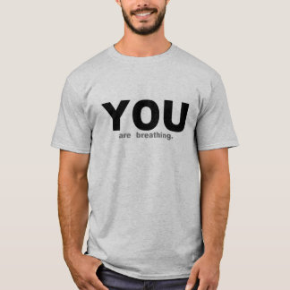 YOU are Breathing T-Shirt