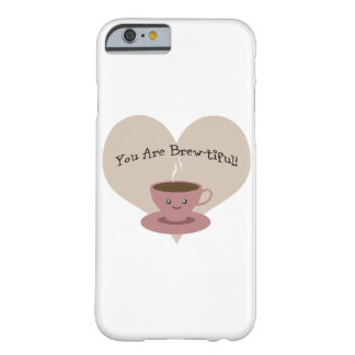 You Are Brewtiful Barely There iPhone 6 Case