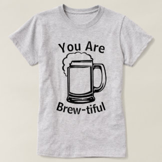 You Are Brewtiful II T-Shirt