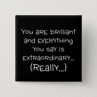 You are brilliant and special pinback button