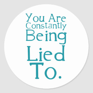 You are constantly being lied to. classic round sticker