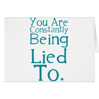 You are constantly being lied to. greeting cards