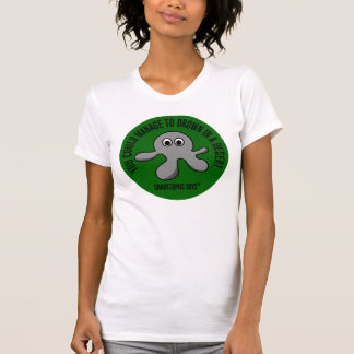 You are dumb enough to drown yourself in a desert T-Shirt
