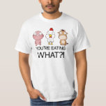 You Are Eating What?! - You Eat What?! - Animals T-Shirt