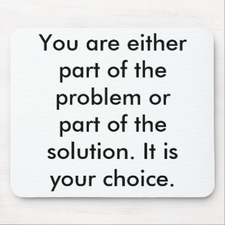 You are either part of the problem or part of t... mouse pad