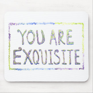 You Are Exquisite Mouse pad! Mouse Pad