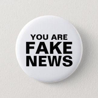 You Are Fake News Button