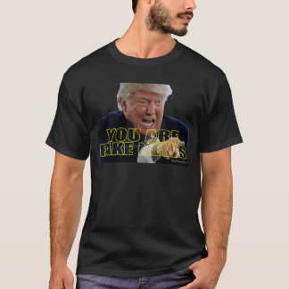 You Are Fake News T-Shirt
