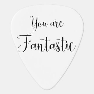 You are Fantastic, Inspiring Message Guitar Pick