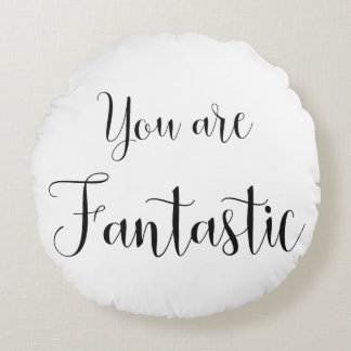 You are Fantastic, Inspiring Message Round Pillow