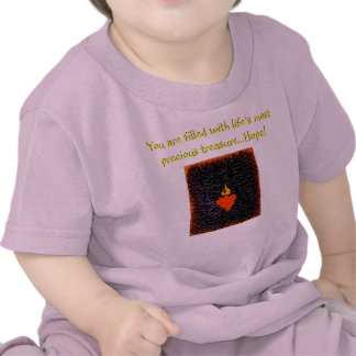 You are filled with life s most precious treasure tshirt