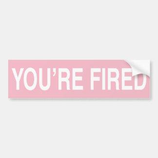 You are Fired Bumper Sticker