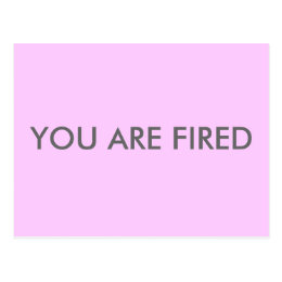 YOU ARE FIRED POSTCARD