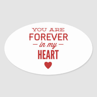 You Are Forever In My Heart Oval Sticker