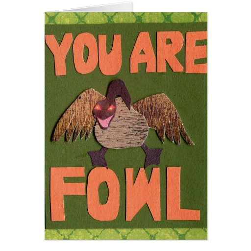 You Are Fowl Greeting Card