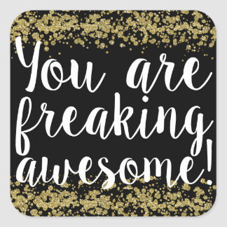 You are freaking awesome! square sticker