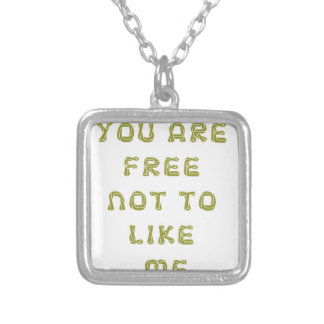 YOU ARE FREE NOT TO LIKE ME NECKLACE