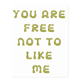 YOU ARE FREE NOT TO LIKE ME POSTCARD