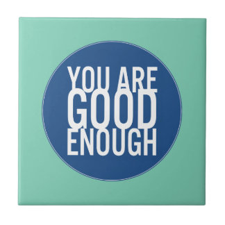 You Are Good Enough (Choose Your Own Color) Ceramic Tile