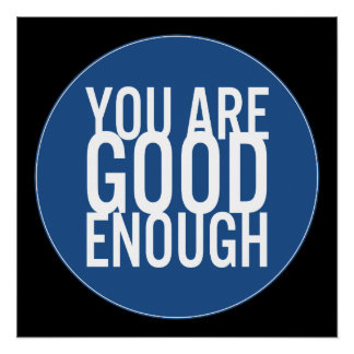 You Are Good Enough (Choose Your Own Color) Poster