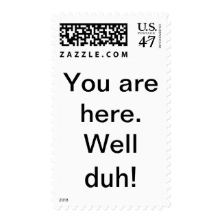 You are here. well ya duh! postage